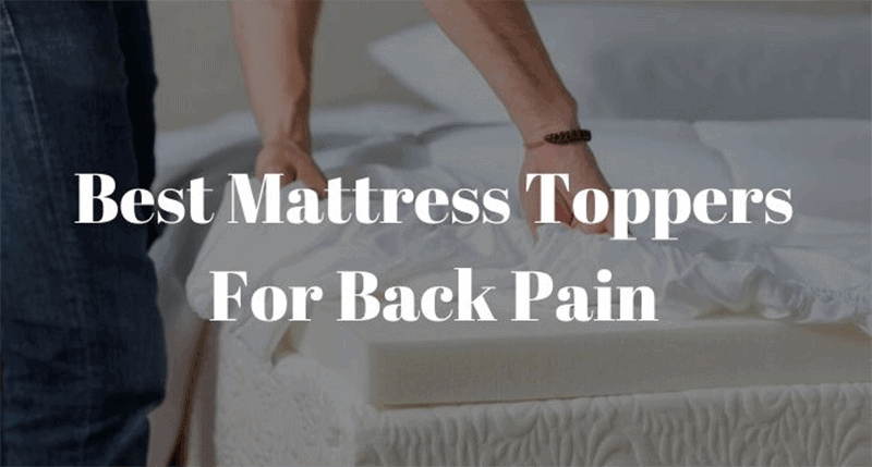 Best Mattress Topper For Back Pain 2021