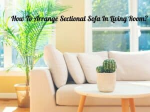 How To Arrange Sectional Sofa In Living Room