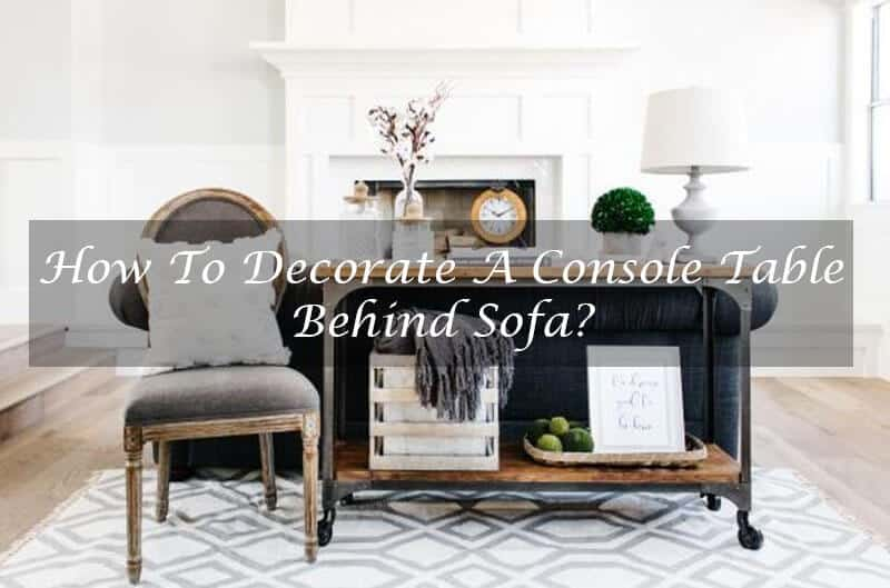 How To Decorate A Console Table Behind Sofa