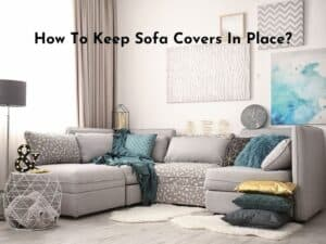 How To Keep Sofa Covers In Place