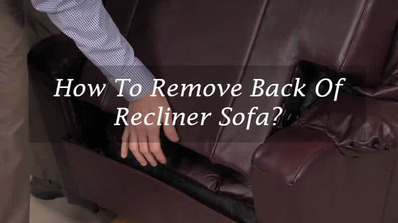How To Remove Back Of Recliner Sofa