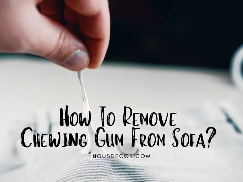How To Remove Chewing Gum From Sofa