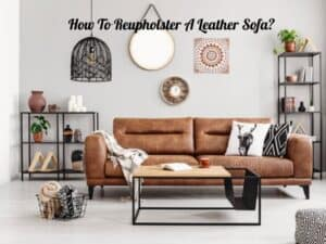 How To Reupholster A Leather Sofa