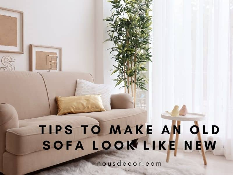 Tips To Make An Old Sofa Look Like New
