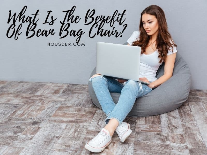 What Is The Benefit Of Bean Bag Chair
